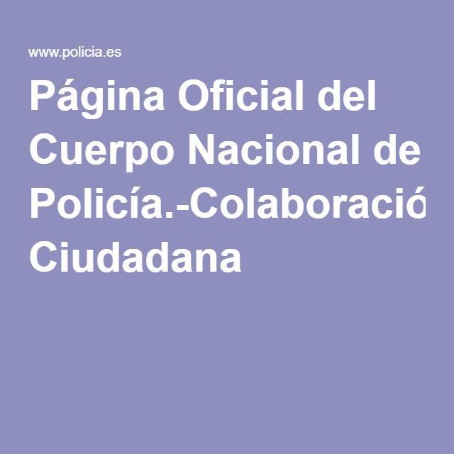 Página Oficial del Cuerpo Nacional de Policía.-Colaboración Ciudadana