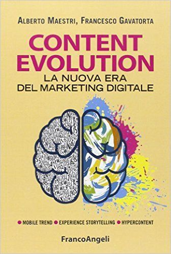 Amazon.it: Content evolution. La nuova era del marketing digitale - Alberto Maestri, Francesco Gavatorta - Libri
