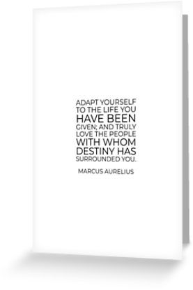 'Adapt yourself to the life you have been given; and truly love the people with whom destiny has surrounded you – Marcus Aurelius Stoic Quote ' Greeting Card by IdeasForArtists