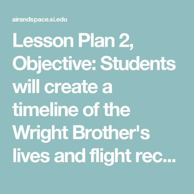 Lesson Plan 2, Objective: Students will create a timeline of the Wright Brother's lives and flight records. SS: History