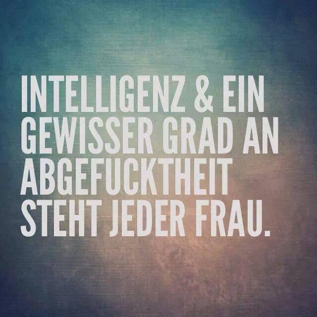 Intelligenz & ein gewisser Grad an Abgefucktheit steht jeder Frau.