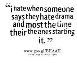 drama quotes - Yep know a few people who say this and yep! They do create the most drama!