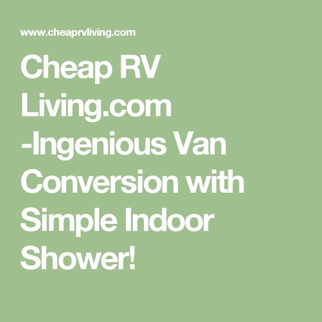 Cheap RV Living.com -Ingenious Van Conversion with Simple Indoor Shower!