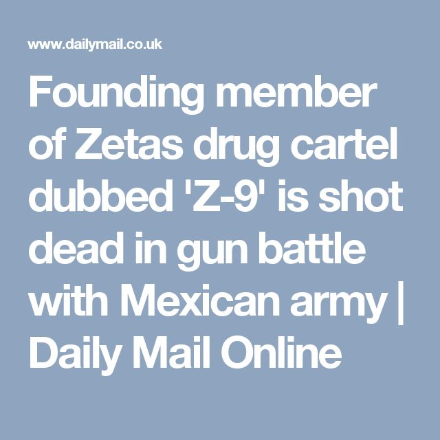 Founding member of Zetas drug cartel dubbed 'Z-9' is shot dead in gun battle with Mexican army   Daily Mail Online