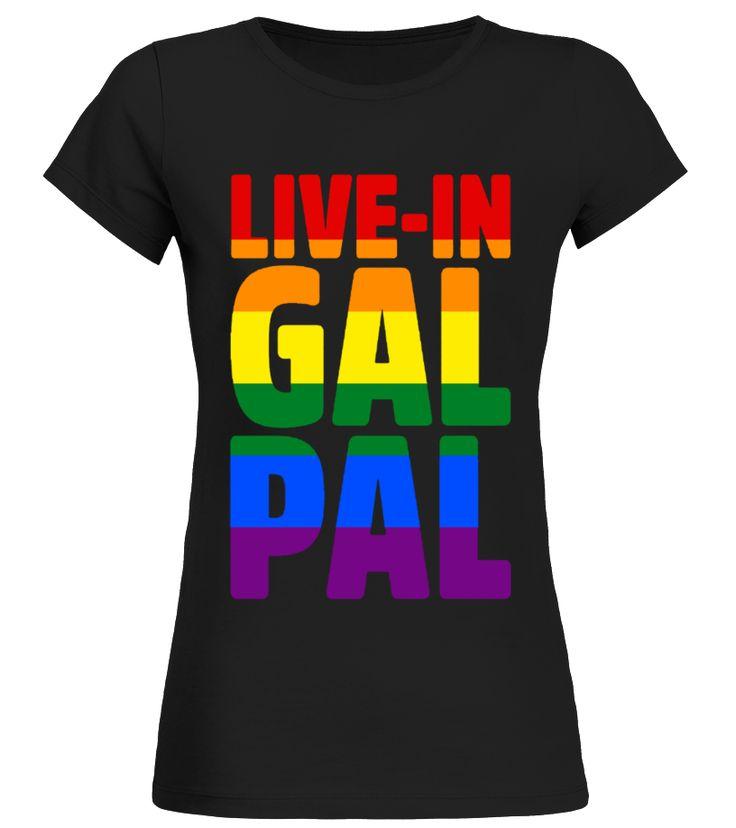 live in gal pal  lgbt homo gay pride t shirt  Funny For a Cause T-shirt, Best For a Cause T-shirt