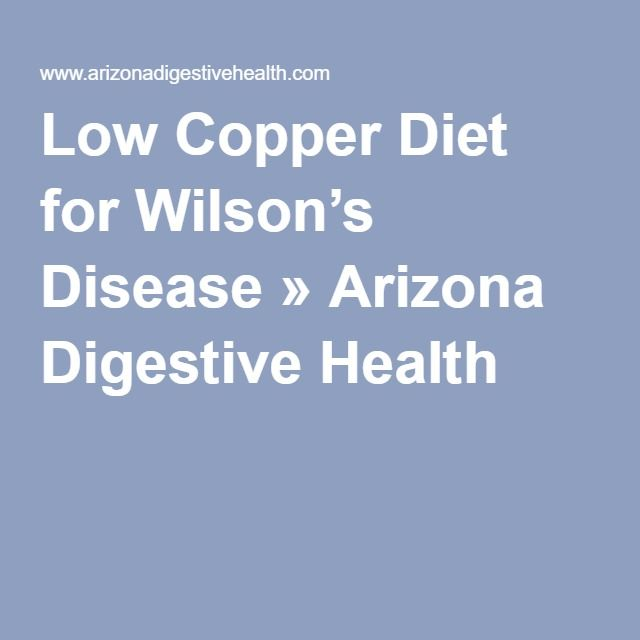 Low Copper Diet for Wilson's Disease » Arizona Digestive Health