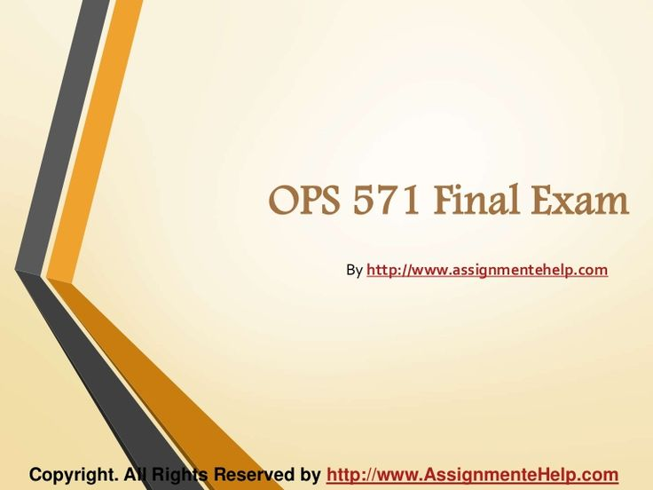Get the best tutorials and Ace your exam. Join us to experience how easy exam can be. http://www.AssignmenteHelp.com/ provide OPS 571 Final Exam Latest University of Phoenix Final Exam Study Guide and Entire Course question with answers. LAW, Finance, Economics and Accounting Homework Help, university of phoenix discussion questions, UOP Materials, etc. All the best!!