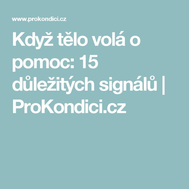 Když tělo volá o pomoc: 15 důležitých signálů | ProKondici.cz