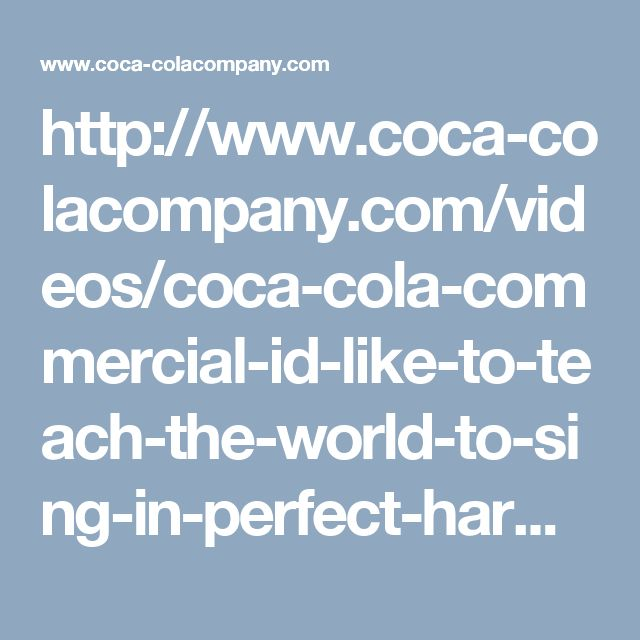 http://www.coca-colacompany.com/videos/coca-cola-commercial-id-like-to-teach-the-world-to-sing-in-perfect-harmony-bc3546193171001
