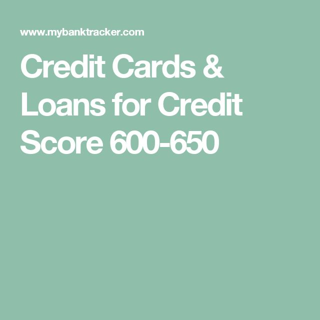 Credit Cards & Loans for Credit Score 600-650