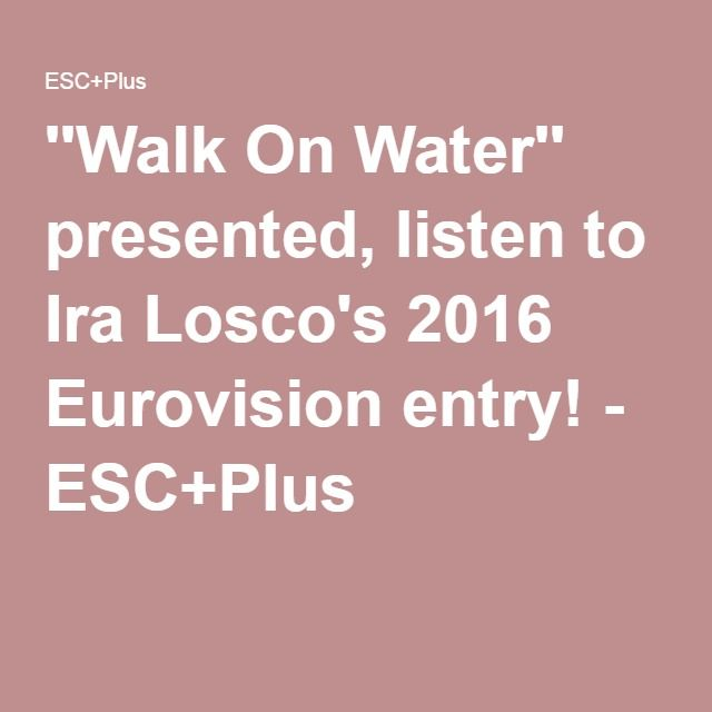 ''Walk On Water'' presented, listen to Ira Losco's 2016 Eurovision entry! - ESC+Plus