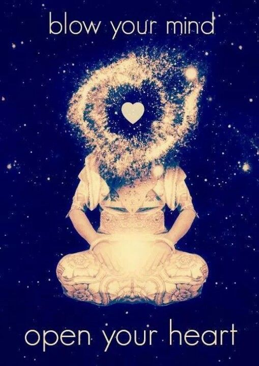 Blow your mind, open your heart.