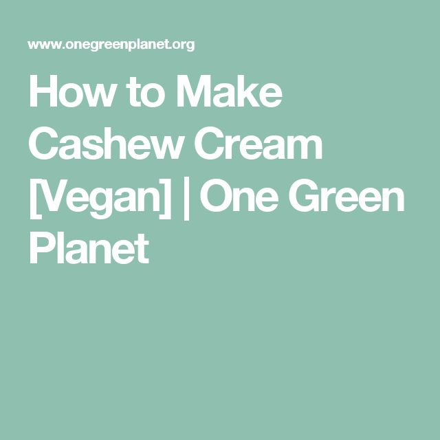 How to Make Cashew Cream [Vegan] | One Green Planet