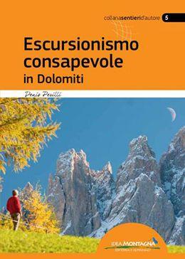 ESCURSIONISMO CONSAPEVOLE IN DOLOMITI - Un libro che racconta le Dolomiti sviscerandole in 11 capitoli tematici, seguendo con logica una cronologia che va dalla loro formazione al recente riconoscimento quale Patrimonio Mondiale dell'Unesco. I contenuti sono di tipo naturalistico, ecologico, storico, turistico ed escursionistico, con 40 escursioni correlate ai vari temi trattati nel libro. www.ideamontagna.it/librimontagna/libro-alpinismo-montagna.asp?cod=60