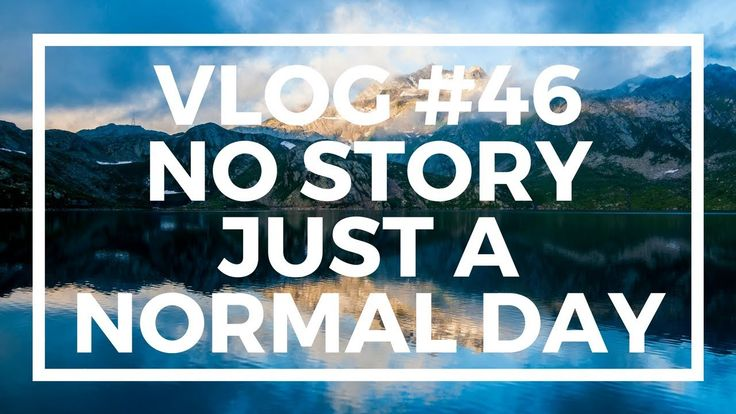 No Story Don't Watch just a normal day VLOG