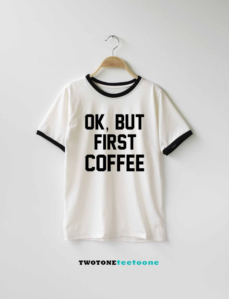 Ok, But First Coffee Shirt TShirt T-Shirt T Shirt Tee by TwoToneTeeToOne on Etsy https://www.etsy.com/listing/250322940/ok-but-first-coffee-shirt-tshirt-t-shirt
