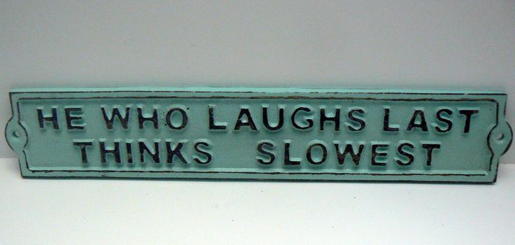 He Who Laughs Last Thinks Slowest Sign Cast Iron Plaque Beach Cottage Blue Wall Shabby Style Chic Humorous Funny Novelty Signage Gift Idea by TamarasTreasureTrove on Etsy
