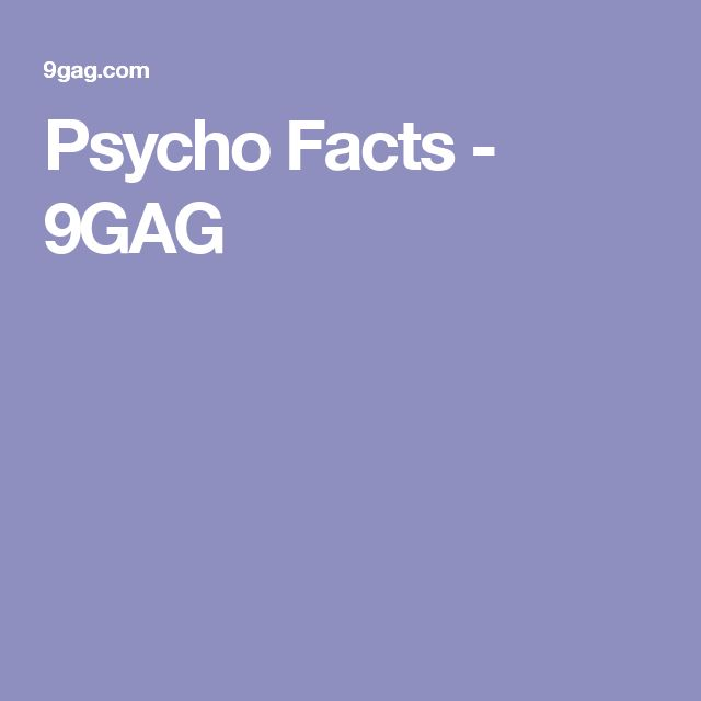 Psycho Facts - 9GAG