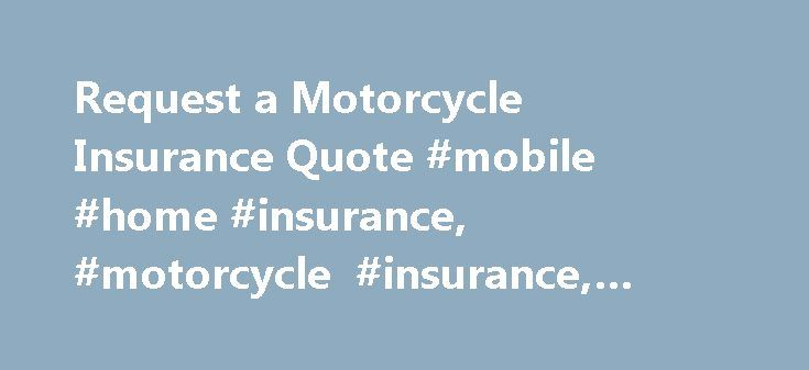 Request a Motorcycle Insurance Quote #mobile #home #insurance, #motorcycle #insurance, #aarp, #foremost http://ireland.nef2.com/request-a-motorcycle-insurance-quote-mobile-home-insurance-motorcycle-insurance-aarp-foremost/  # Call licensed agents at Foremost Request a Motorcycle Insurance Quote Thank you for your interest in an AARP Motorcycle Insurance quote from Foremost. The Online Automated Quoting System is Not Available at This Time Our automated online quoting system is available from…