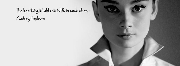 The best thing to hold onto in life is each other. Audrey Hepburn Quote