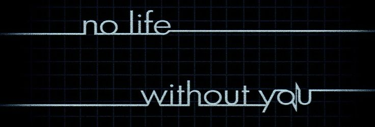 Facebook Cover Image:   No Life ......... Without You