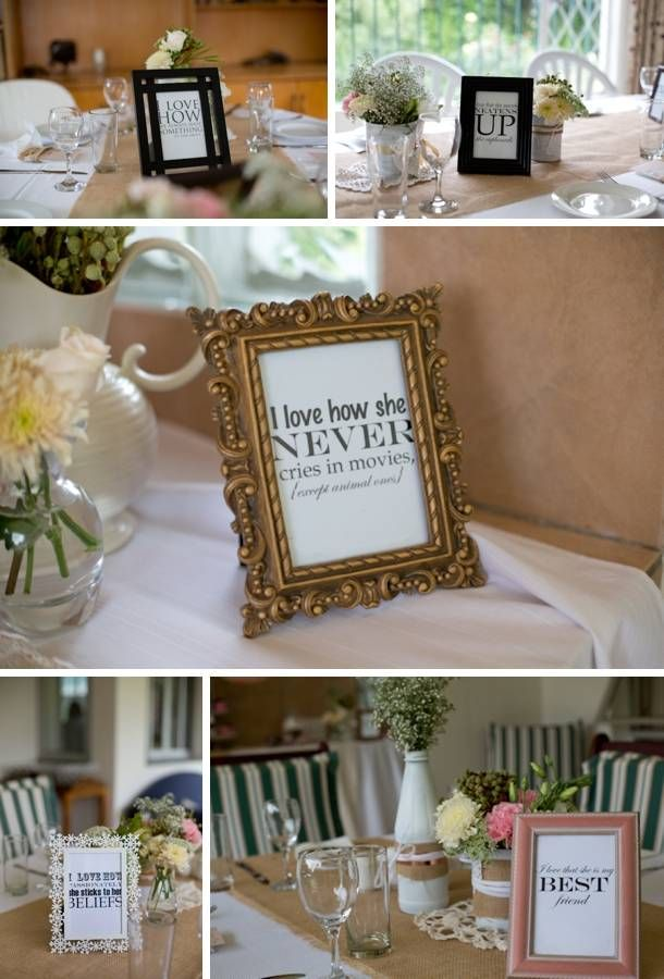 Have the groom say what he loves about the bride and put them in frames on each table.