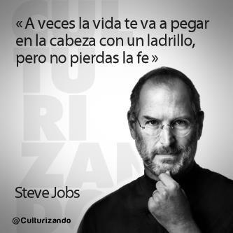 """""""A veces la vida te va a pegar en a cabeza con un ladrillo, pero no pierdas la fé."""" Steve Jobs"""