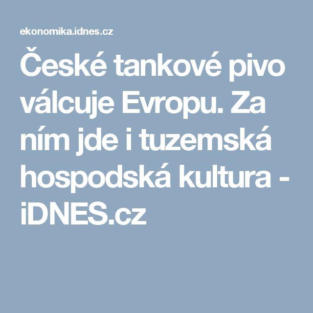 České tankové pivo válcuje Evropu. Za ním jde i tuzemská hospodská kultura - iDNES.cz