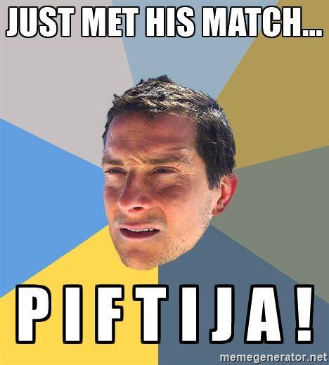 Bear Grylls - just met his match... p i f t i j a !