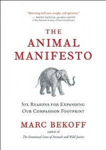 Book review: The Animal Manifesto: Six Reasons for Expanding Our Compassion Footprint (Marc Bekoff). ~ Todd Mayville, Feb 21, 2010