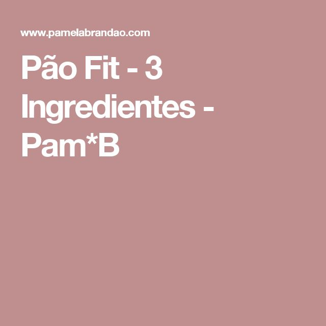 Pão Fit - 3 Ingredientes - Pam*B