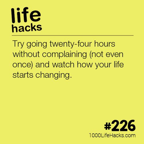 The post #226 – Go Twenty-Four Hours Without Complaining appeared first on 1000 Life Hacks.