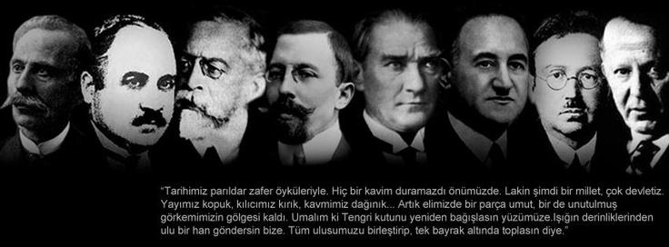İsmail Gaspıralı,Ziya Gökalp,Yusuf Akçura,Ömer Seyfettin, Mustafa Kemal Atatürk,Mehmed Emin Resulzade,Ordinaryus Prof.Zeki Velidi Togan,H.Nihal Atsız