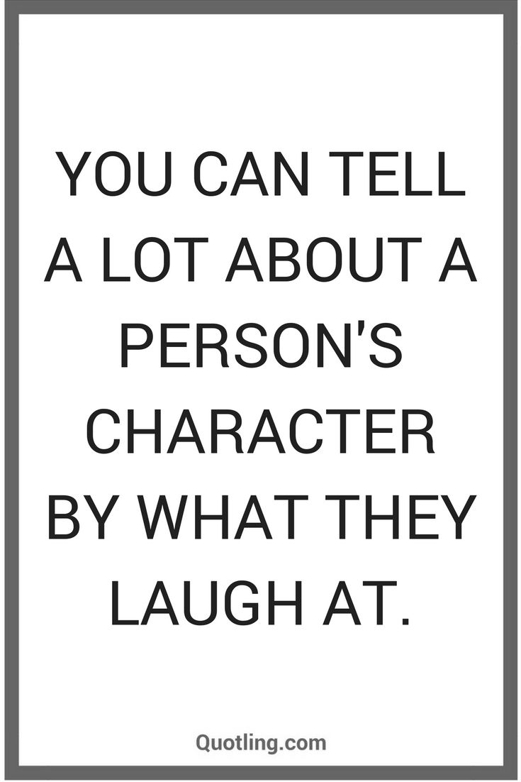 You can tell a lot about a person's character by what they laugh at - Life Lesson Quote | Quote on Life Lesson