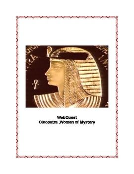 WebQuest Cleopatra, Woman of Mystery This is a web search designed to give students historical background knowledge about Cleopatra and her role in Egyptian and Roman history. During the search they use a variety of strategies and skills that will prepare them to do research using the internet.