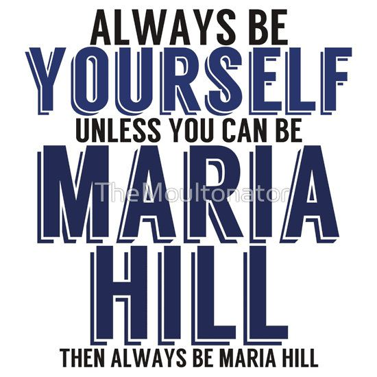 Be Yourself, unless you can be MARIA HILL!