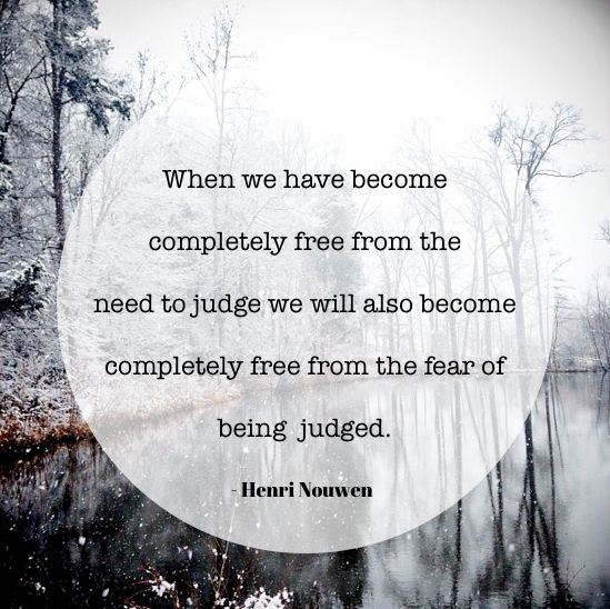 free from judgingJudgment People Quotes, Judges Quotes, Judgement Quotes,  Plaque, Hospitals Quotes, Quotes About Be Free, Be Free Quotes, Free People Quotes, Henry Nouwen Quotes