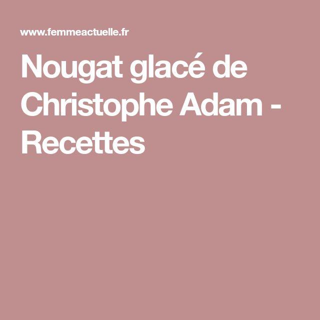 Nougat glacé de Christophe Adam - Recettes