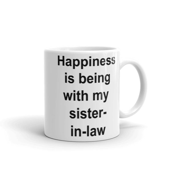 Happiness is being with my sister-in-law Mug //FREE Shipping //     #hoodiesquotes