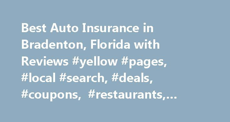 Best Auto Insurance in Bradenton, Florida with Reviews #yellow #pages, #local #search, #deals, #coupons, #restaurants, #reviews,… http://flight.nef2.com/best-auto-insurance-in-bradenton-florida-with-reviews-yellow-pages-local-search-deals-coupons-restaurants-reviews/  # About Search Results YP – The Real Yellow Pages SM – helps you find the right local businesses to meet your specific needs. Search results are sorted by a combination of factors to give you a set of choices in response to…