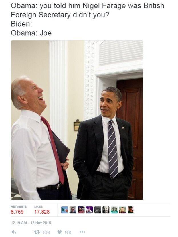 Obama: You told him Nigel Farage was British Foreign Secretary, didn't you? Biden:  Obama: Joe | Twitter via BBC