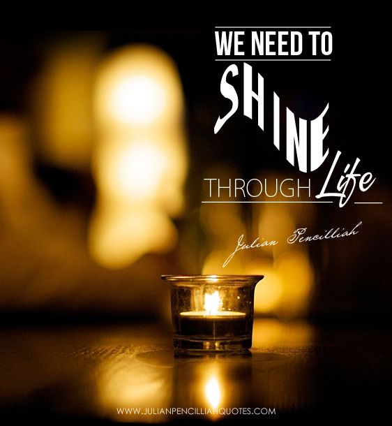 'We need to shine through life' - Julian Pencilliah #Quotes #Radiance