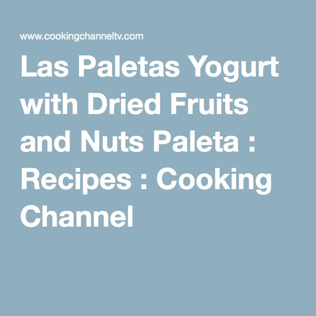 Las Paletas Yogurt with Dried Fruits and Nuts Paleta : Recipes : Cooking Channel