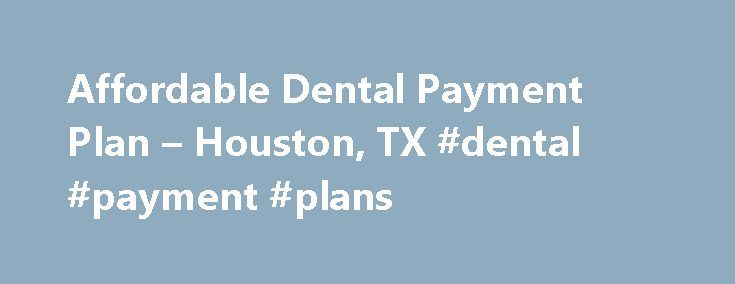 Affordable Dental Payment Plan – Houston, TX #dental #payment #plans http://dental.nef2.com/affordable-dental-payment-plan-houston-tx-dental-payment-plans-20/  #dental payment plans # Dental Payment Plans Affordable Payment Plans with Lovett Lovett Dental has easy payment plans to fit your budget. With offices across the Greater Houston Area, Beaumont, and Corpus Christi, no matter where you live in South Texas, dental care should be affordable and accessible. Lovett, we're here to help, so…