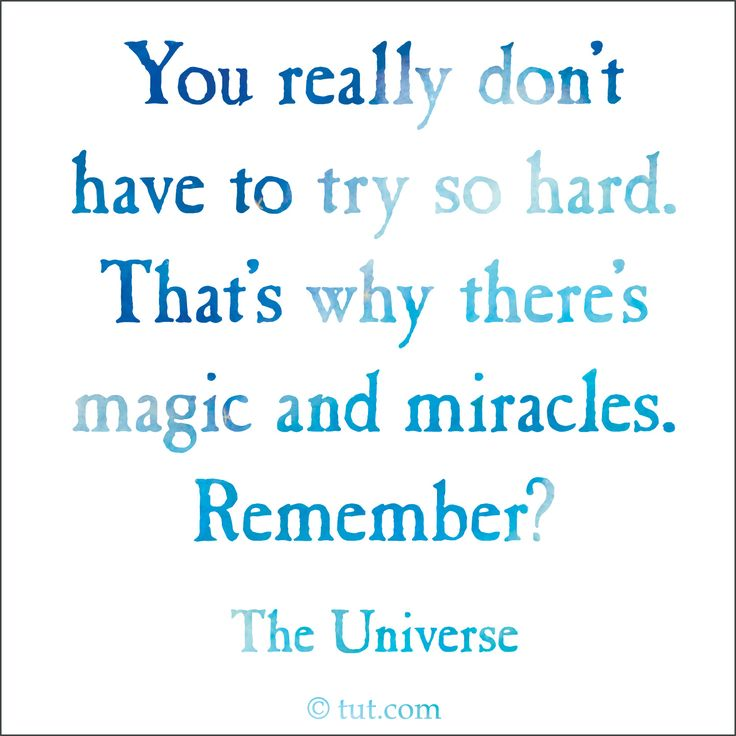 You really don't have to try so hard. That's why there's magic and miracles. Remember? TUT