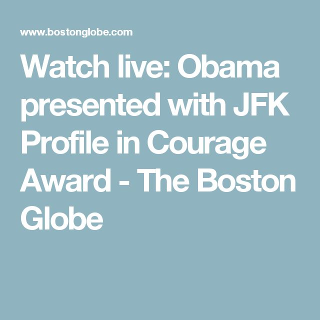 Watch live: Obama presented with JFK Profile in Courage Award - The Boston Globe