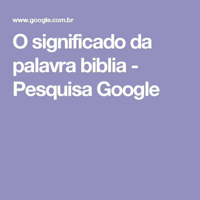 O significado da palavra biblia - Pesquisa Google