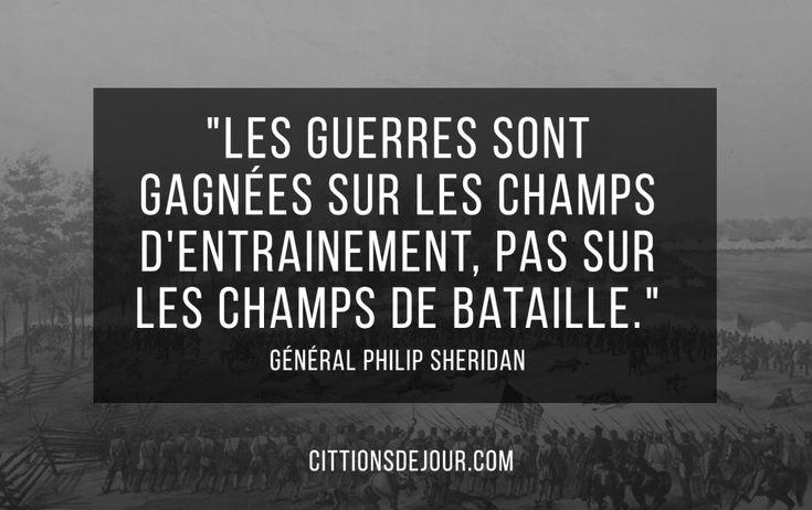 """""""Les guerres sont gagnées sur les champs d'entrainement, pas sur les champs de bataille."""" Philip Sheridan"""