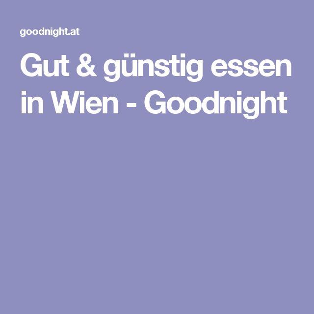 Gut & günstig essen in Wien - Goodnight