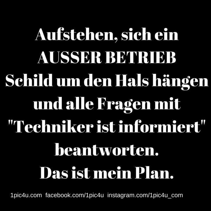 """Aufstehen, sich ein AUSSER BETRIEB Schild um den Hals hängen und alle Fragen mit """"Techniker ist informiert"""" beantworten. Das ist mein Plan."""